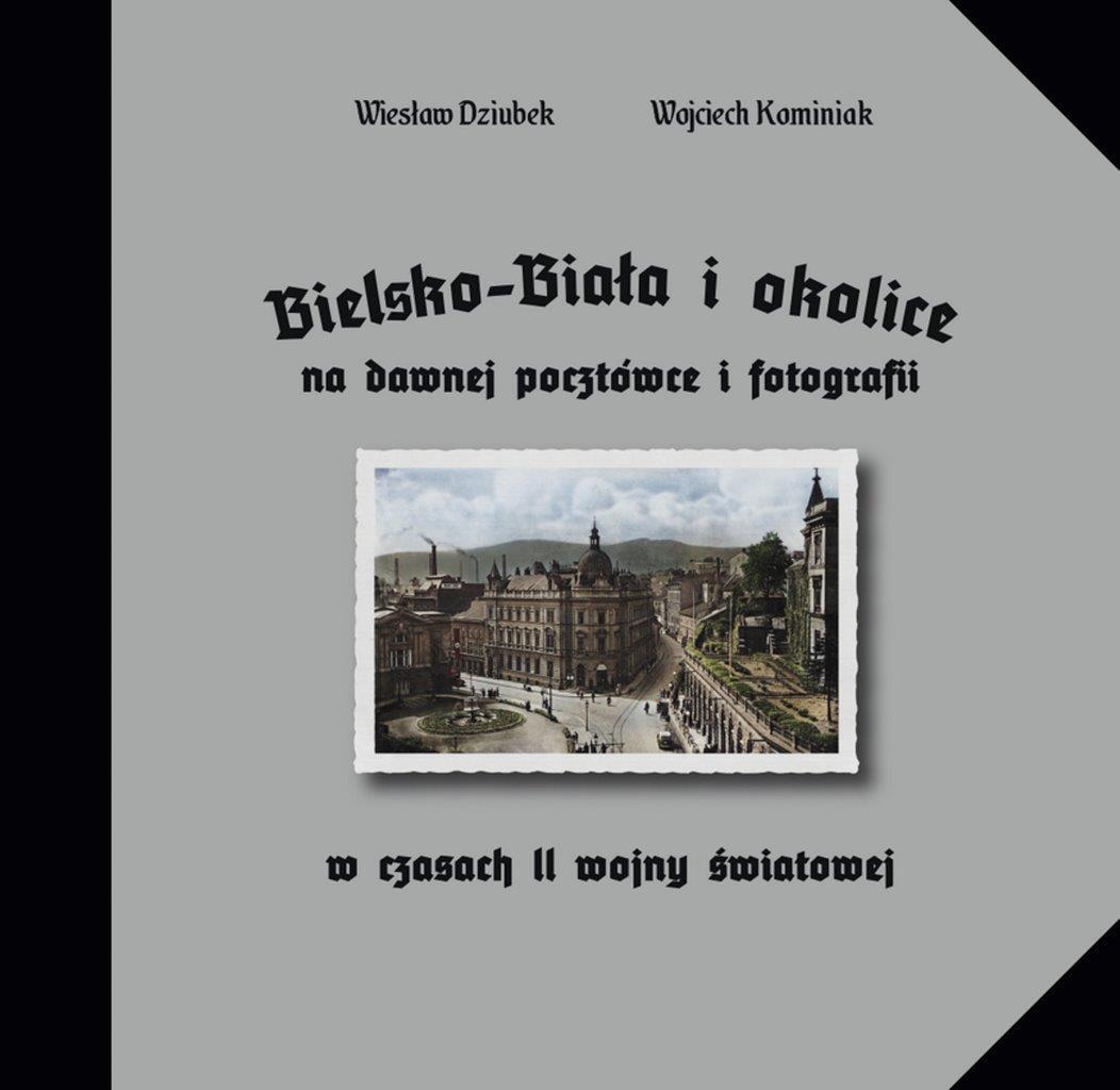 Bielsko-Biała i okolice na dawnej pocztówce i fotografii